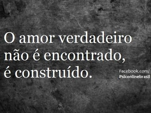 O amor verdadeiro não é encontrado, é construído