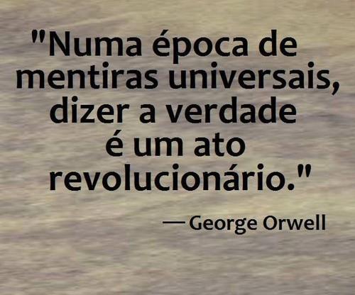 Numa época de mentiras universais, dizer a verdade é um ato revolucionário