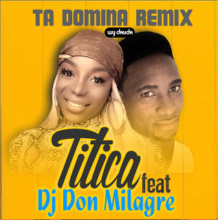 Titica feat Dj Don Milagre-Ta Domina (Remix) (Afro House)
