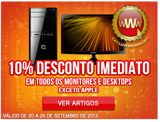 10% em Desktops e Monitores excepto apple