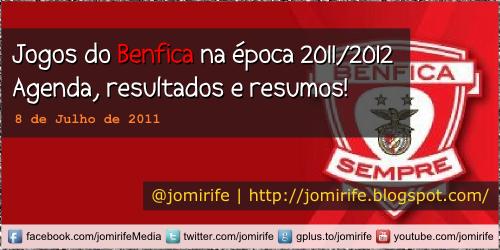 2011-07-08 - Jogos do Benfica na época 2011-2012
