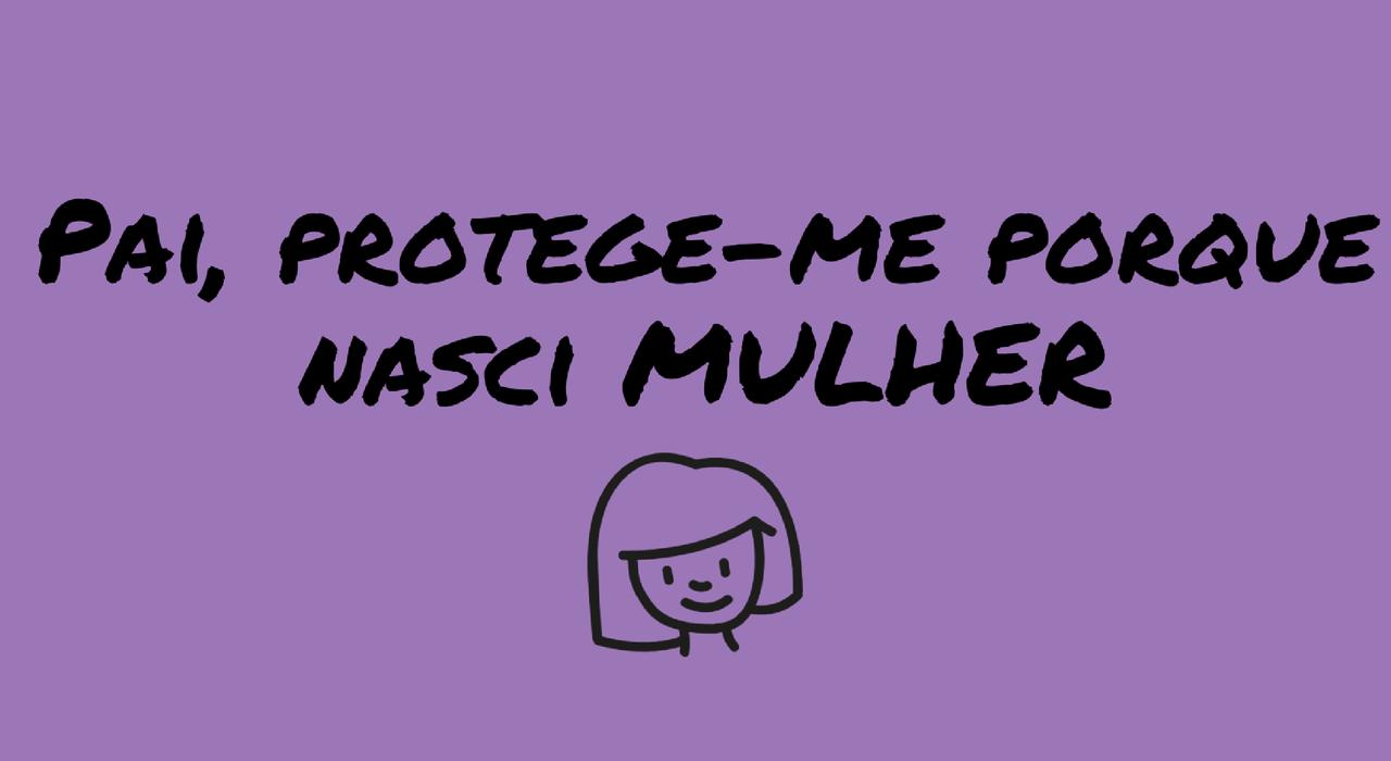 pai-protege-me-porque-nasci-mulher.png